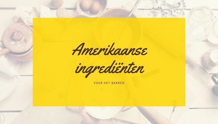 Alles over Amerikaanse ingrediënten voor het bakken