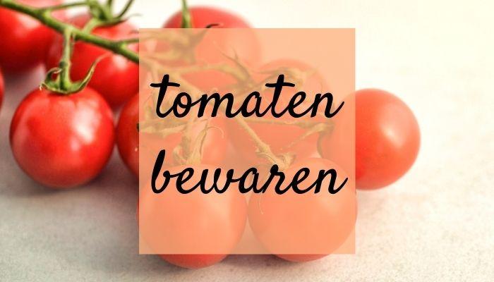 Hoe moet je tomaten bewaren?